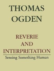 Reverie and Interpretation. Sensing Something Human.