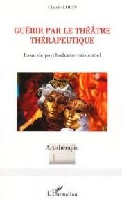 Guerir par le theatre therapeurique: Essai de psychodrame existentiel