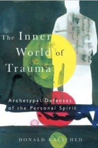 The Inner World of Trauma: Archetypal Defenses of the Personal Spirit