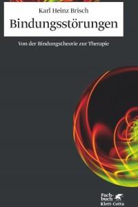 Bindungsstorungen: Von der Bindungstheorie zur Therapie
