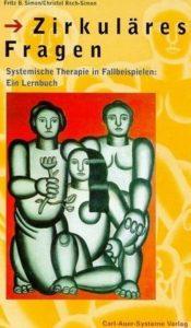Zirkulares Fragen: Systemische Therapie in Fallbeispielen: Ein Lernbuch