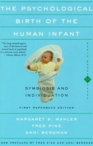 The Psychological Birth of the Human Infant: Symbiosis and Individuation