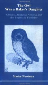 The Owl Was a Baker's Daughter: Obesity, Anorexia Nervosa and the Repressed Feminine