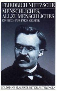 Menschuches, allzumenschliches: Ein Buch fur freie Geister