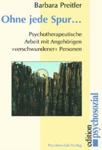 Ohne jede Spur... Psychotherapeutische Arbeit mit Angehorigen «verschwundener» Personen