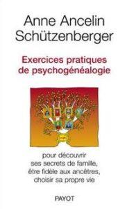 Exercices pratiques de psychogenealogie: Pour decouvrir ses secrets de famille, etre fidele aux ancetres, choisir sa proper vie